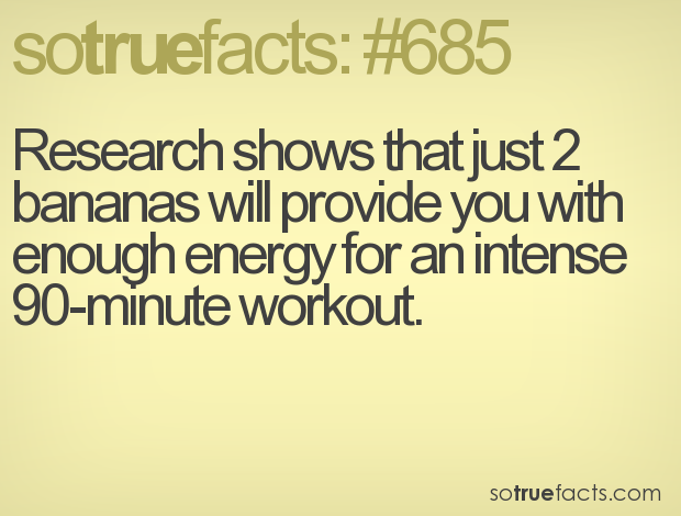 Research shows that just 2 bananas will provide you with enough energy for an intense 90-minute workout.