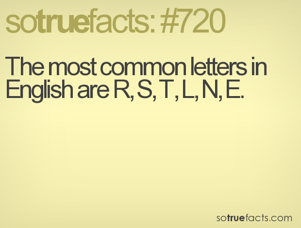 The most mon letters in English are R S T L N E