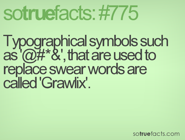 Typographical symbols such as '@#*&', that are used to replace swear words are called 'Grawlix'.
