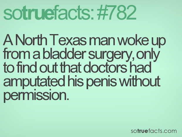 A North Texas man woke up from a bladder surgery, only to find out that doctors had amputated his penis without permission.