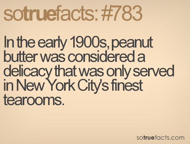 In the early 1900s, peanut butter was considered a delicacy that was only served in New York City's finest tearooms.