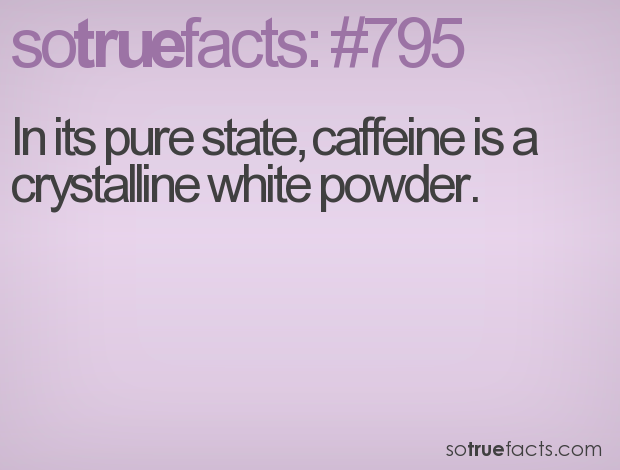 In its pure state, caffeine is a crystalline white powder.