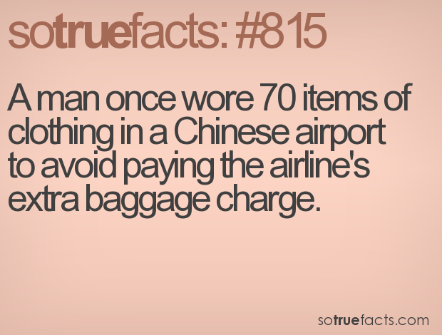 A man once wore 70 items of clothing in a Chinese airport to avoid paying the airline's extra baggage charge.