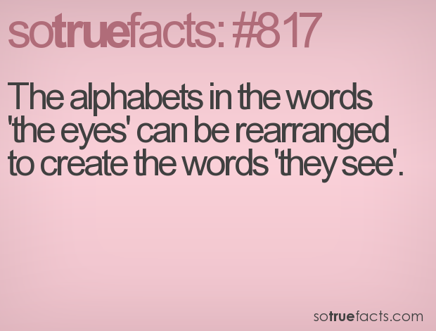 The alphabets in the words 'the eyes' can be rearranged to create the words 'they see'.