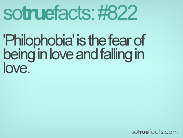 'Philophobia' is the fear of being in love and falling in love.