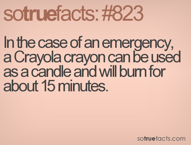 In the case of an emergency, a Crayola crayon can be used as a candle and will burn for about 15 minutes.