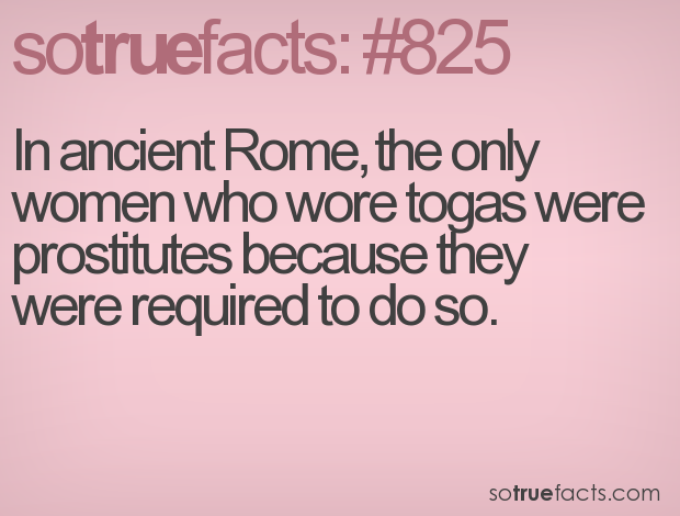 In ancient Rome, the only women who wore togas were prostitutes because they were required to do so.
