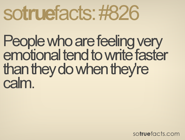 People who are feeling very emotional tend to write faster than they do when they're calm.