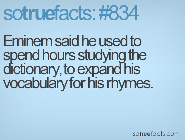 Eminem said he used to spend hours studying the dictionary, to expand his vocabulary for his rhymes.