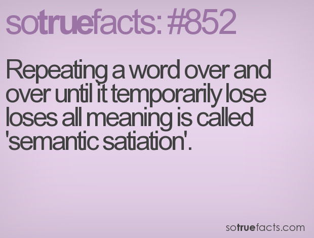 Repeating a word over and over until it temporarily lose loses all meaning is called 'semantic satiation'.