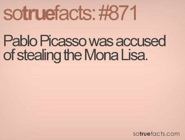 Pablo Picasso was accused of stealing the Mona Lisa.
