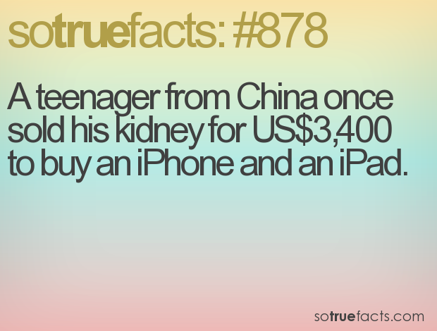 A teenager from China once sold his kidney for US$3,400 to buy an iPhone and an iPad.