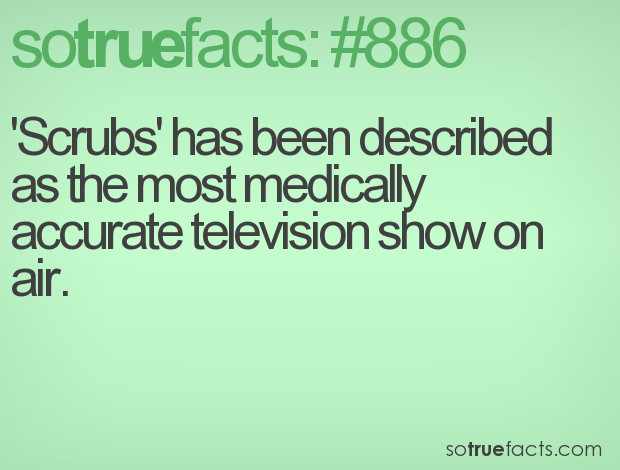 'Scrubs' has been described as the most medically accurate television show on air.