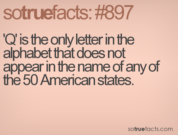 'Q' is the only letter in the alphabet that does not appear in the name of any of the 50 American states.