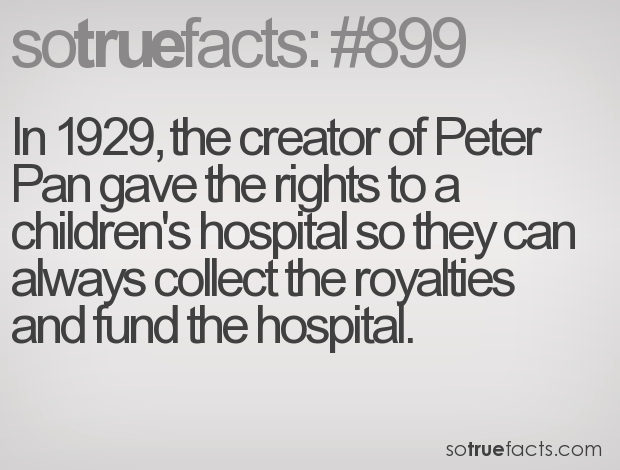 In 1929, the creator of Peter Pan gave the rights to a children's hospital so they can always collect the royalties and fund the hospital.