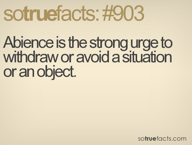 Abience is the strong urge to withdraw or avoid a situation or an object.