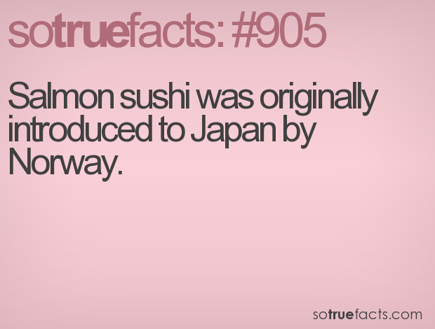 Salmon sushi was originally introduced to Japan by Norway.