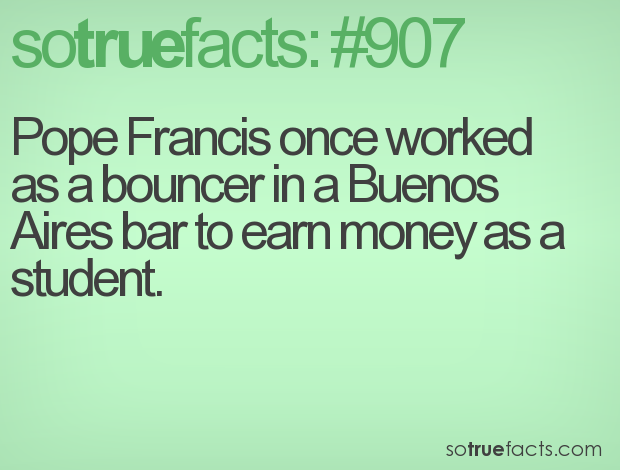 Pope Francis once worked as a bouncer in a Buenos Aires bar to earn money as a student.