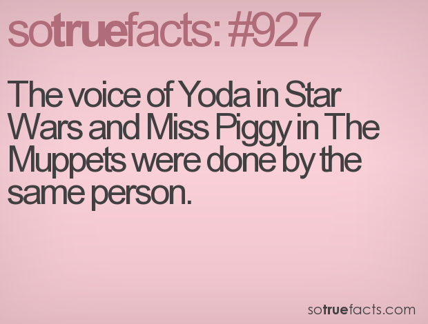 The voice of Yoda in Star Wars and Miss Piggy in The Muppets were done by the same person.