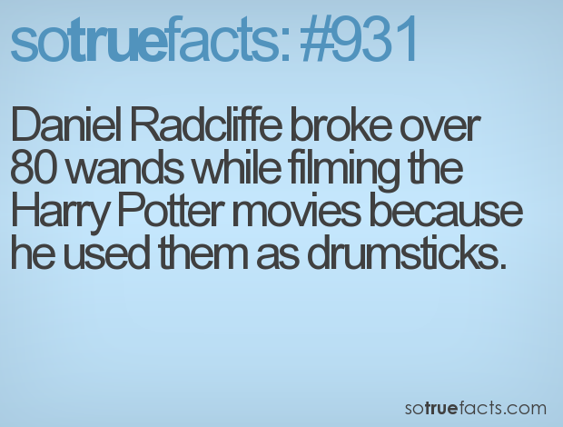 Daniel Radcliffe broke over 80 wands while filming the Harry Potter movies because he used them as drumsticks.