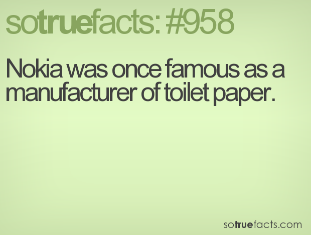 Nokia was once famous as a manufacturer of toilet paper.