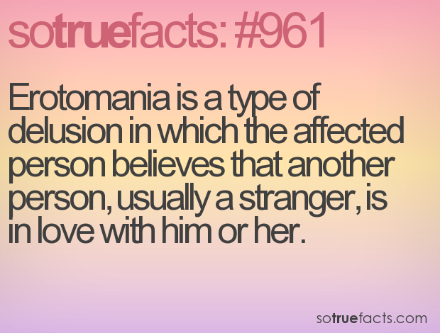 Erotomania is a type of delusion in which the affected person believes that another person, usually a stranger, is in love with him or her.