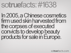 In 2005, a Chinese cosmetics firm used skin harvested from the corpses of executed convicts to develop beauty products for sale in Europe.